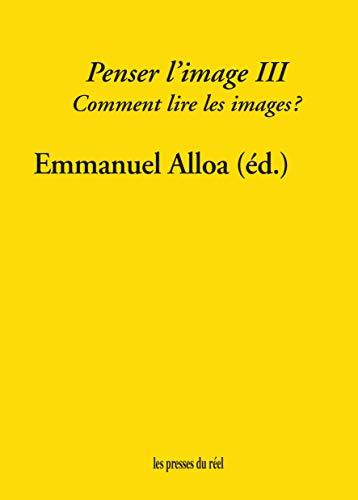 PENSER L'IMAGE. VOLUME 3 - COMMENT LIRE: EMMANUEL ALLOA