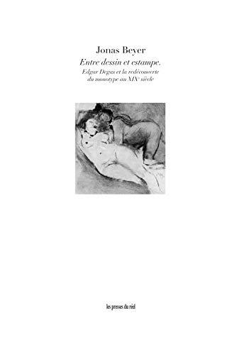 ENTRE DESSIN ET ESTAMPE - EDGAR DEGAS: JONAS BEYER