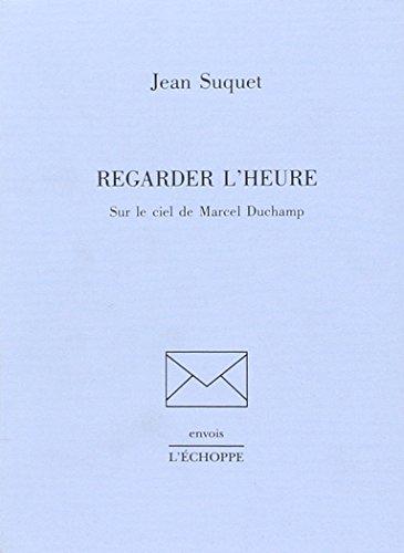 Regarder l'heure Sur le ciel de Marcel Duchamp: Suquet Jean
