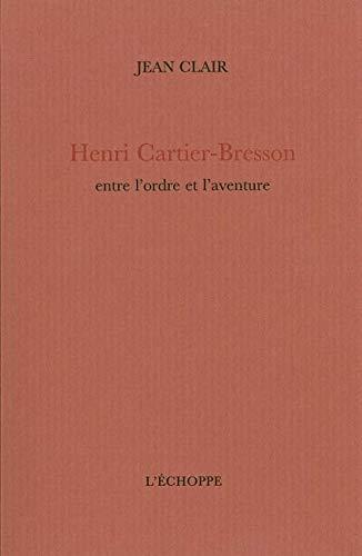 HENRI CARTIER BRESSON ENTRE ORDRE ET AVENTURE: CLAIR