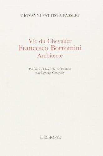Vie du Chevalier Francesco Borromini architecte: Passeri Giovanni Battista