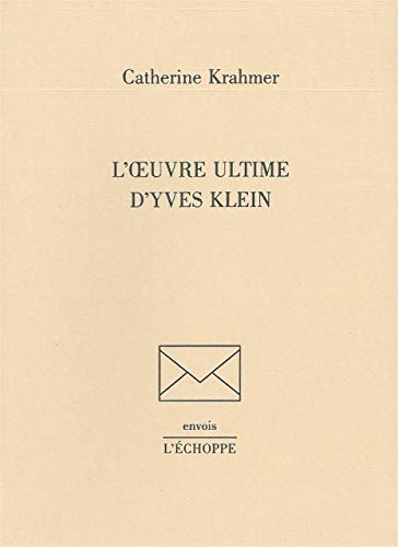 L'oeuvre ultime d'Yves Klein: Krahmer Catherine
