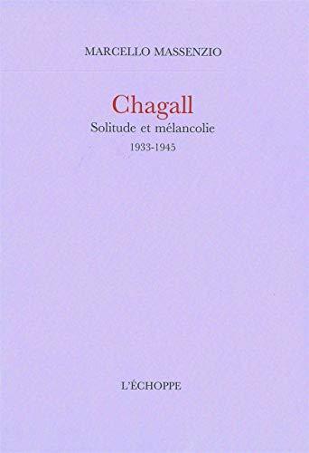 Chagall Solitude et melancolie 1933 1945: Massenzio Marcello
