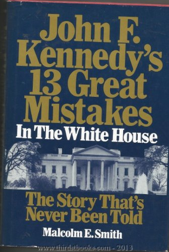 John F. Kennedy's 13 Great Mistakes in: Malcolm E. Smith