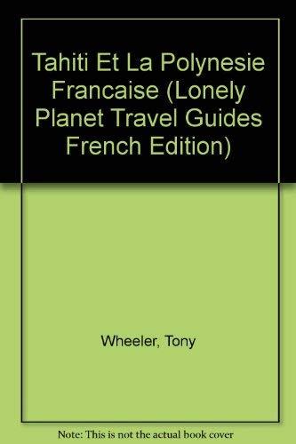 Tahiti Et La Polynesie Francaise (Lonely Planet Travel Guides French Edition): Tony Wheeler