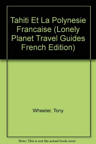 Lonely Planet Tahiti (French Language Edition) (2840700360) by Tony Wheeler; Jean-Bernard Carillet