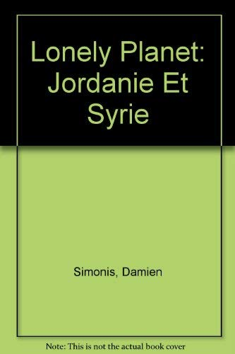 Lonely Planet Jordanie Et Syrie (French Edition) (2840700476) by Damien Simonis; Hugh Finlay