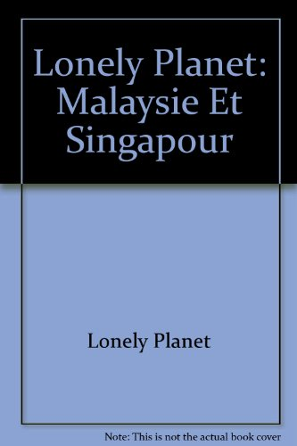 Lonely Planet Mlaysie Et Singapour (French Edition) (2840700514) by Lonely Planet