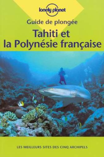 De Plongee Tahiti Et Polynesie Francaise (Lonely Planet Diving and Snorkeling Guides) (French Edition) (2840701804) by Lonely Planet; Wheeler, Tony