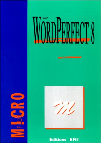 WordPerfect 8, collection Microfluo, en fran?ais, in french: ENI