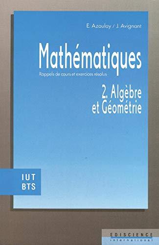 9782840740322: Math�matiques, tome 2 : Alg�bre et g�om�trie - Rappels de cours et exercices r�solus, IUT-BTS