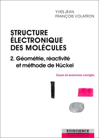 9782840740667: STRUCTURE ELECTRONIQUE DES MOLECULES. Tome 2, géométrie, réactivité et méthode de Hückel, cours et exercices corrigés