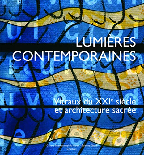 9782840801375: Lumi�res contemporaines : Vitraux du XXIe si�cle et architecture sacr�e