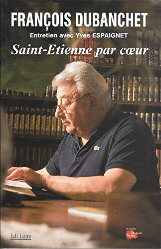 9782840840329: saint etienne par coeur - françois dubanchet entretien avec yves espaignet