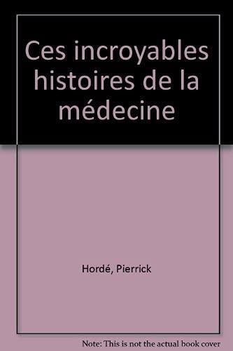 Ces extraordinaires histoires de la médecine: Pierrick Hordé