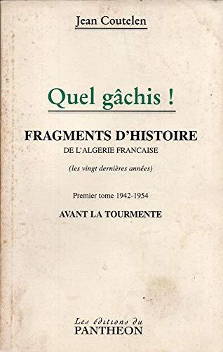 9782840941286: Quel gâchis ! : Fragments d'histoire de l'Algérie française, les vingt dernières années