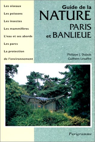 GUIDE DE LA NATURE. PARIS ET BANLIEUE