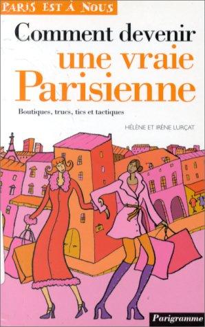 Comment devenir une vraie Parisienne. Boutiques, trucs,: Irà ne Lurçat