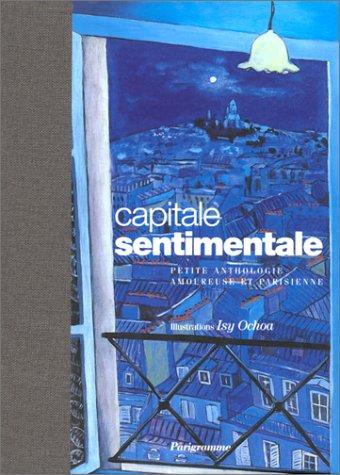 9782840961215: Une capitale sentimentale : Petite anthologie amoureuse et parisienne