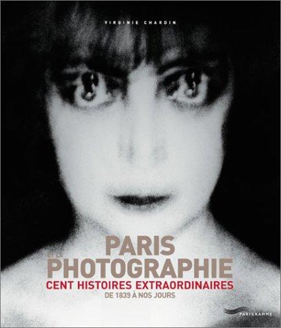9782840962564: Paris et la photographie : cent histoires extraordinaires :de 1839 à nos jours