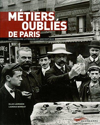 9782840964179: M�tiers oubli�s de Paris : Dictionnaire litt�raire et anecdotique