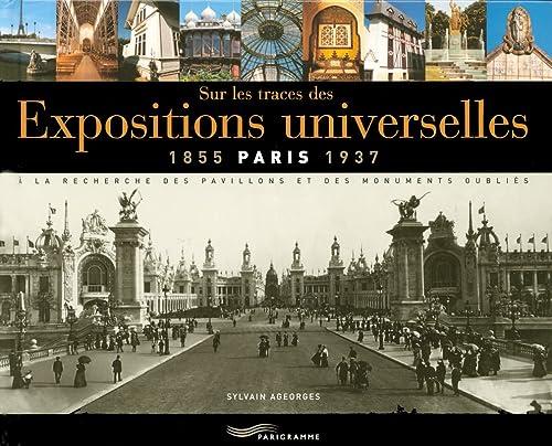 9782840964445: Sur les traces des Expositions universelles Paris 1855-1937 : A la recherche des pavillons et des monuments oubliés