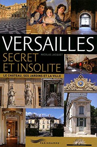 9782840966647: Versailles secret et insolite : Le château, ses jardins et la ville