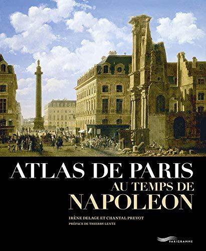 Atlas de Paris au temps de Napoléon: Chantal Pr�vot