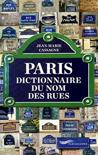 paris dictionnaire du nom des rues: Jean-Marie Cassagne