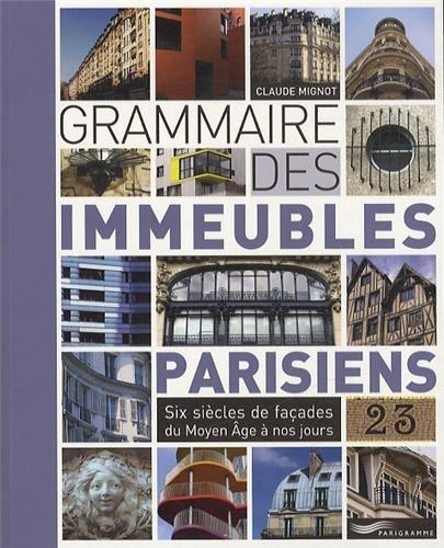 Grammaire des immeubles parisiens : Six siècles de façades du Moyen Age &...