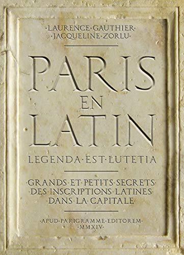 9782840968429: Paris en latin : Grands et petits secrets des inscriptions latines dans la capitale