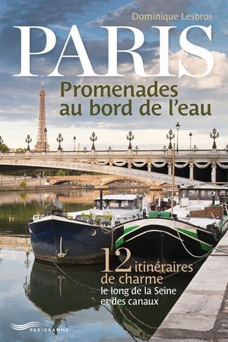 9782840969112: Paris, promenades au bord de l'eau : 12 itinéraires de charme le long de la Seine et des canaux