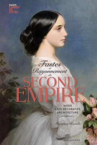 Fastes et Rayonnement du Second Empire -: Francoise Ravelle