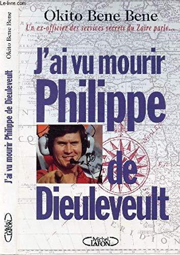 9782840980636: J'ai vu mourir Philippe de Dieuleveult: Un ex-officier des services secrets du Zaïre parle-- (French Edition)