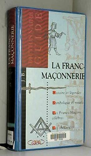 9782840984252: La franc-maçonnerie : Dictionnaire-guide, histoire et légendes, symbolique et rituels, les franc-maçons célèbres, les obédiences actuelles
