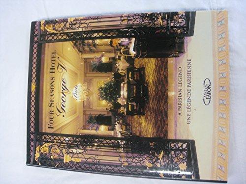 9782840985938: Four Seasons Hotel George V Paris: Une Legende Parisienne, A Parisian Legend