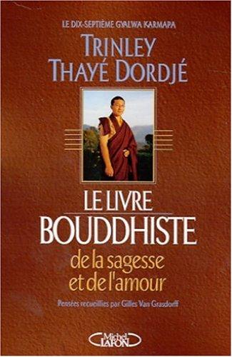 Le Livre bouddhiste de la sagesse et de l'amour (2840986388) by Trinley Thayé Dordjé, le dix-septième Gyalwa Karmapa; Van Grasdorff, Gilles
