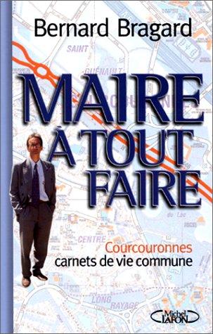 Maire a tout faire: Courcouronnes, carnets de vie commune (French Edition): Bernard Bragard