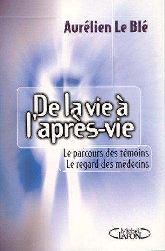 De la vie à l'après-vie: Aurélien Le Blé