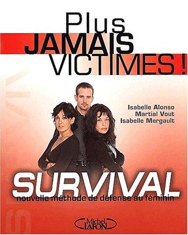 9782840987819: Plus jamais victimes ! Survival, nouvelle méthode de défense au féminin