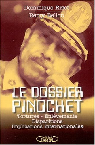LE DOSSIER PINOCHET. Tortures enlèvements disparitions