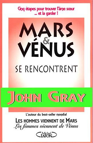 9782840988991: Mars et Vénus se rencontrent : Cinq étapes pour trouver l'âme soeur ... et la garder !
