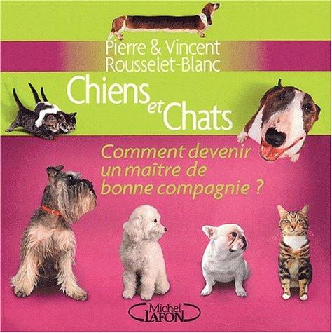 9782840989523: Chiens et chats : Comment devenir un maitre de bonne compagnie ?