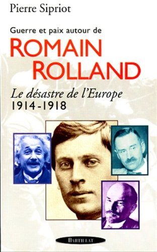 Guerre et paix autour de Romain Rolland: Le desastre de l'Europe, 1914-1918 (French Edition): ...