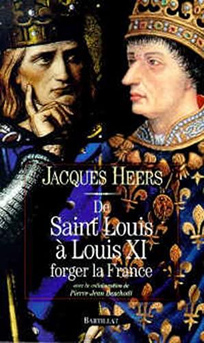 de Saint Louis a Louis XI: Forger La France: Heers, Jacques