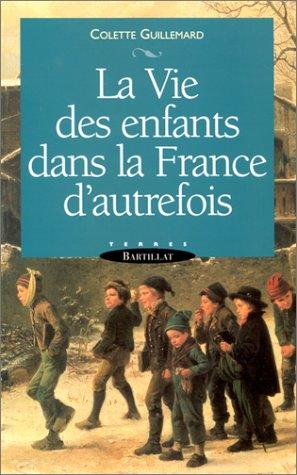 La vie des enfants dans la France d'autrefois: Colette Guillemard