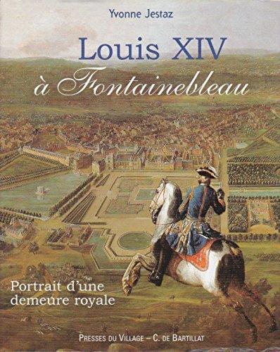 Louis XIV a? Fontainebleau: Portrait d'une demeure: Jestaz, Yvonne
