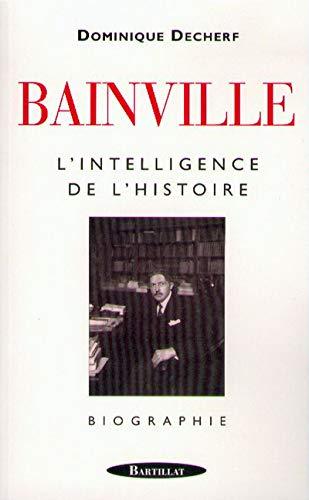 Bainville: L'intelligence de l'histoire (French Edition): Decherf, Dominique