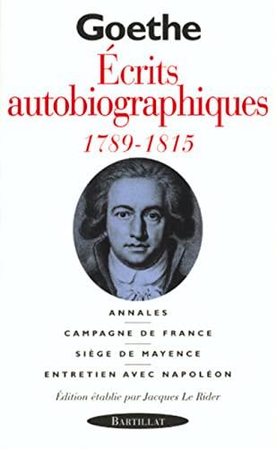 La Révolution et l'Empire : écrits autobiographiques, 1798-1815: Johann Wolfgang...