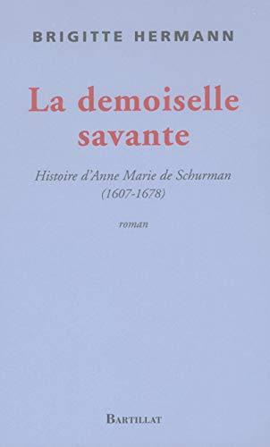 Une demoiselle savante : Histoire d'Anne-Marie de Schurman: Brigitte Hermann